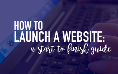 How to Launch a Website: A Start to Finish Guide.