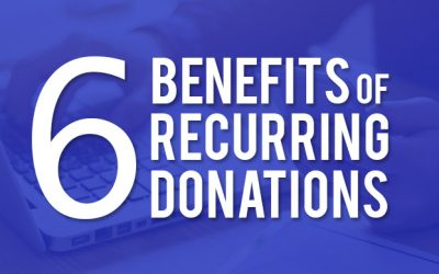 6 Key Benefits of Recurring Donations for both Nonprofit Organizations and the Donors Who Give